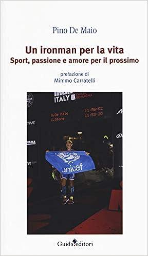 Libros Para Descargar Un Ironman Per La Vita. Sport, Passione E Amore Per Il Prossimo Formato Epub Gratis