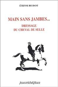 Main sans jambes : dressage du cheval de selle par Etienne Beudant