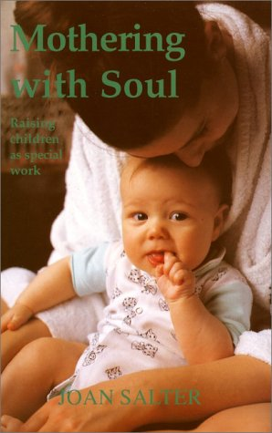 Mothering with Soul: Raising Children As Special Work (Early Years)