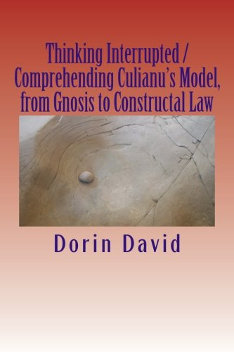 Thinking Interrupted / Comprehending Culianu's Model, from Gnosis to Constructal Law