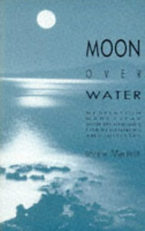 Moon over Water: Meditation Made Clear With Techniques for Beginners and Initiates