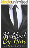 Mobbed By Him (An Alpha Billionaire Romance)