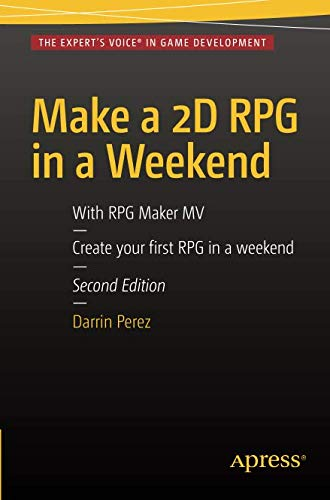 Make a 2D RPG in a Weekend: Second Edition: With RPG Maker MV (Rpg Maker 2)