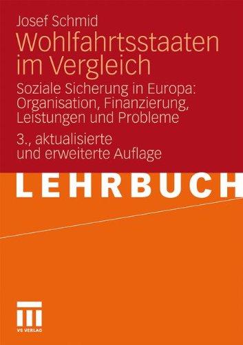 Wohlfahrtsstaaten Im Vergleich: Soziale Sicherung in Europa: Organisation, Finanzierung, Leistungen und Probleme (German Edition)