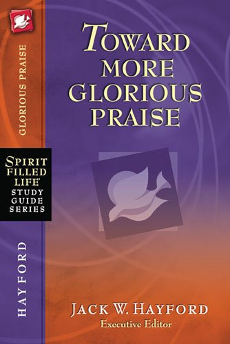 Download Toward More Glorious Praise (Spirit-Filled Life Study Guide Series) PDF