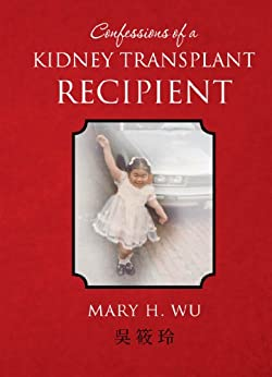 Confessions of a Kidney Transplant Recipient by [Wu, Mary]