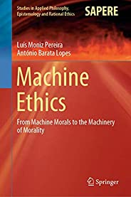 Machine Ethics: From Machine Morals to the Machinery of Morality: 53