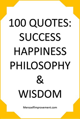 100 Quotes For Success Happiness Philosophy And Wisdom Kindle