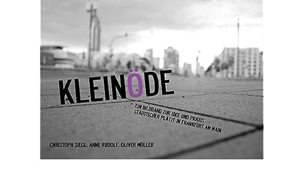 Kleinode Ein Bildband Zur Idee Und Praxis Stadtischer Platze In