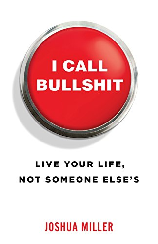 I Call Bullshit: Live Your Life, Not Someone Else's (Call Someone)