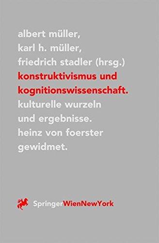 Konstruktivismus und Kognitionswissenschaft: Kulturelle Wurzeln und Ergebnisse. Heinz von Foerster gewidmet (Veröffentlichungen des Instituts Wiener Kreis, Band 1)