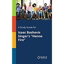 "A Study Guide for Isaac Bashevis Singer's ""Henne Fire"" (Short Stories for Students)"