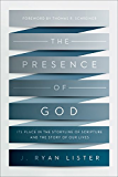 The Presence of God: Its Place in the Storyline of Scripture and the Story of Our Lives
