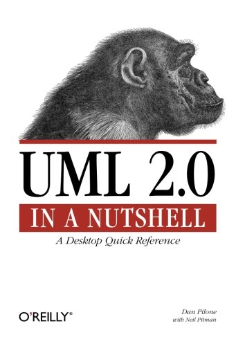 UML 2.0 in a Nutshell: A Desktop Quick Reference (In a Nutshell (O'Reilly)), by Dan Pilone, Neil Pitman