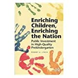 Enriching Children, Enriching the Nation : Public Investment in High-Quality Prekindergarten, Lynch, Robert G., 1932066284