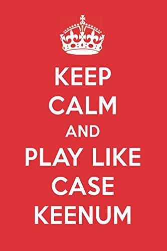 Keep Calm And Play Like Case Keenum: Case Keenum Designer Notebook