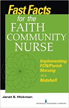 Book Fast Facts for the Faith Community Nurse: Implementing FCN/Parish Nursing in a Nutshell (Fast Facts (Springer))