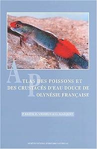 Atlas des poissons et des crustacés d'eau douce de Polynésie française par Philippe Keith