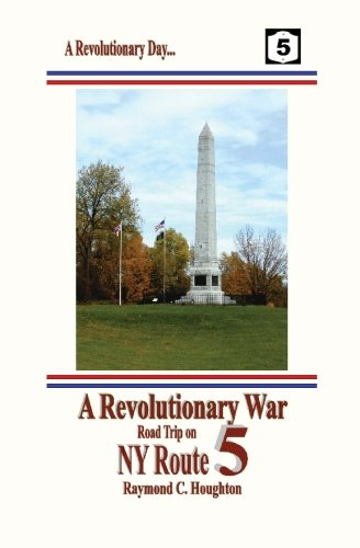 Download A Revolutionary War Road Trip on NY Route 5: Spend a Revolutionary Day Along the Historic Mohawk Turnpike pdf epub