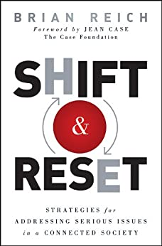 Shift and Reset: Strategies for Addressing Serious Issues in a Connected Society by [Reich, Brian]