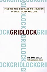 Gridlock: Finding the Courage to Move on in Love, Work and Life