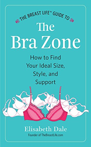 The Breast Life™ Guide to The Bra Zone: How to Find Your Ideal Size, Style, and - Guys To Your How Style Find