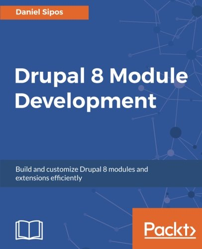 Drupal 8 Module Development: Build and customize Drupal 8 modules and extensions efficiently by Packt Publishing - ebooks Account