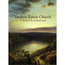 In Search of the Promised Land: Paintings by Frederic Edwin Church