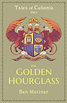 The Golden Hourglass (Tales of Cubonia Book 1) by [Mariner, Ben]