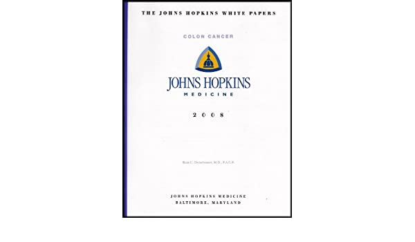 The John Hopkins White Papers Colon Cancer Guide To The Prevention Diagnosis And Management Of Colon And Rectal Cancers Ross C Donehower M D Amazon Com Books