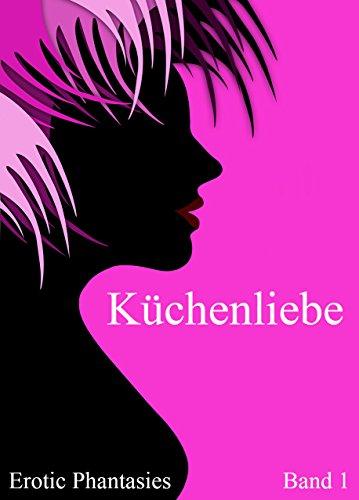 Küchenliebe küchenliebe phantasies 1 german edition kindle edition