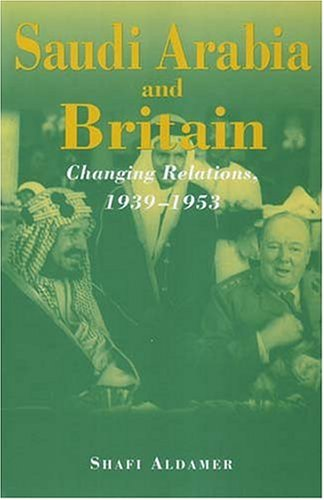 Saudi Arabia and Britain: Changing Relations, 1939-1953 (Durham Middle East Monographs)