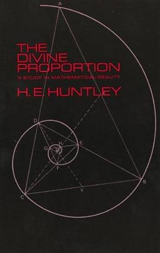 The Divine Proportion: A Study in Mathematical Beauty (Dover Books on Mathematics) [H. E. Huntley] (Tapa Blanda)