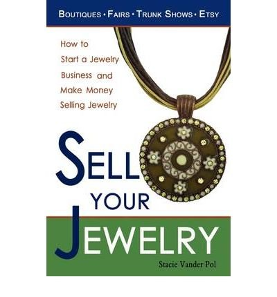 [ Sell Your Jewelry: How to Start a Jewelry Business and Make Money Selling Jewelry at Boutiques, Fairs, Trunk Shows, and Etsy. Vander Pol, Stacie ( Author ) ] { Paperback } 2009 - How To Make A Pol
