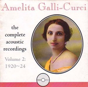 Amelita Galli-Curci: The Complete Acoustic Recordings, Vol. 2 (1920-24)
