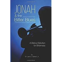 Jonah & the Bitter Blues: A Biblical Solution for Bitterness