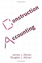 Construction Accounting : Financial, Managerial, Auditing & Tax