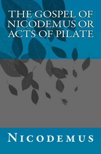 Read Online The Gospel of Nicodemus or Acts of Pilate PDF