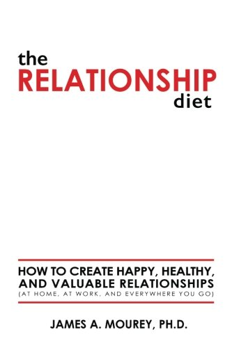 Read Online The Relationship Diet: How to Create Happy, Healthy, and Valuable Relationships (At Home, At Work, and Everywhere You Go) pdf epub