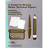 A Guide for Writing Better Technical Papers, Craig Harkins and Daniel L. Plung, 0471868663