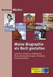 Meine Biographie als Buch gestalten: Schritt für Schritt zur Publikation Ihrer Lebenserinnerungen, Chroniken und Festschriften