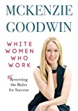 img - for White Women Who Work: Re-Rewriting the Rules for Success book / textbook / text book
