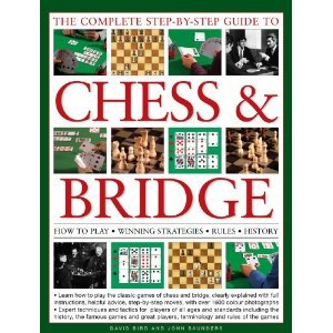 Read Online David Bird,John Saunders'sThe Complete Step-By-Step Guide to Chess & Bridge: How to play, winning strategies, rules and history [Hardcover](2010) PDF