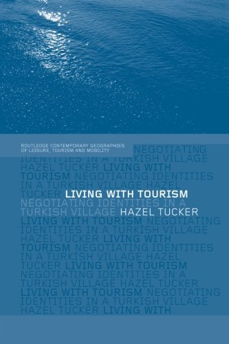 Living with Tourism: Negotiating Identities in a Turkish Village (Contemporary Geographies of Leisure, Tourism and Mobil