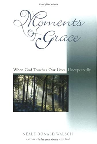 Moments Of Grace Neale Donald Walsch 9781571743039 Amazon Books