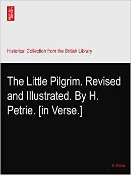 The Little Pilgrim. Revised and Illustrated. By H. Petrie. [in Verse.]