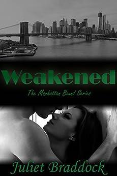WEAKENED: The Manhattan Bound Series Book One by [Braddock, Juliet]