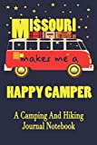 Missouri Makes Me A Happy Camper: A Camping And Hiking Journal Notebook For Recording Campsite and Hiking Information Open Format Suitable For Travel ... Field Notes. 114 pages 6 by 9 Convenient Size