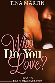 Who Do You Love? (Mine By Default Mini-Series Book 5) by [Martin, Tina]
