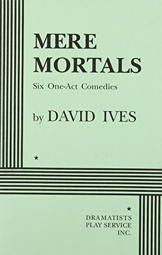 Mere Mortals: Six One-Act Comedies - Acting Edition